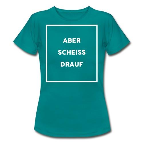 Aber scheiß drauf - Frauen T-Shirt