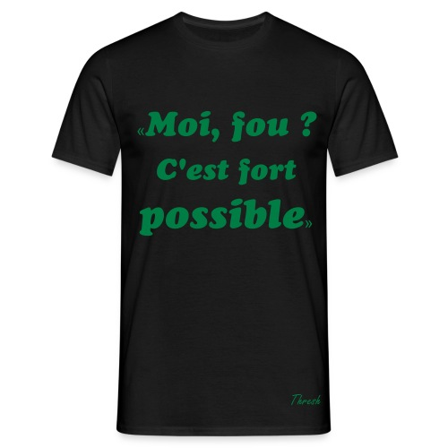 Tee shirt - Thresh moi fou c'est fort possible - T-shirt Homme