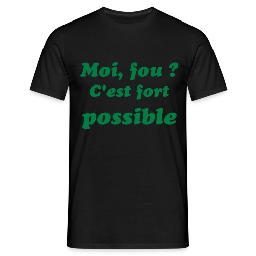 Tee shirt - Moi fou c'est fort possible - T-shirt Homme