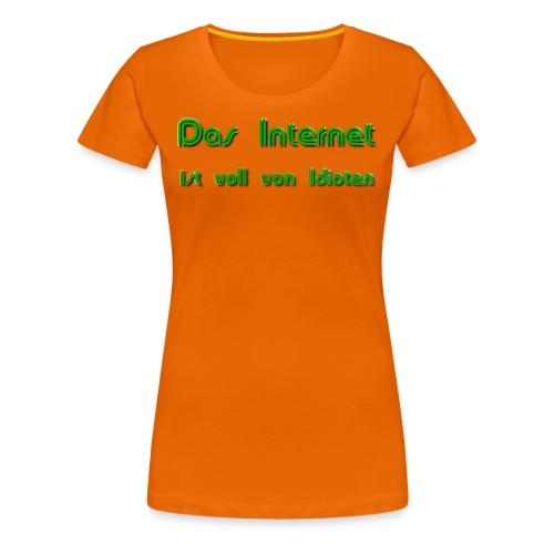 Premium-Idioten-Internet für Frauen - Frauen Premium T-Shirt