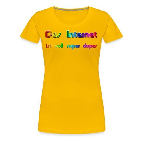 Premium-Superduper-Internet für Frauen - Frauen Premium T-Shirt