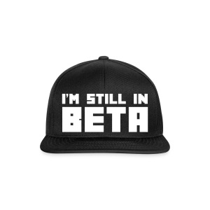 I'm Still In Beta Kasketter & Huer - Snapback Cap