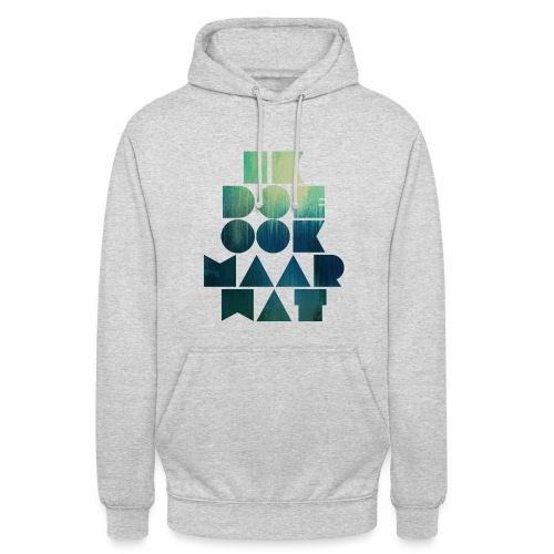 Ik doe maar wat unisex hoodie - Hoodie unisex