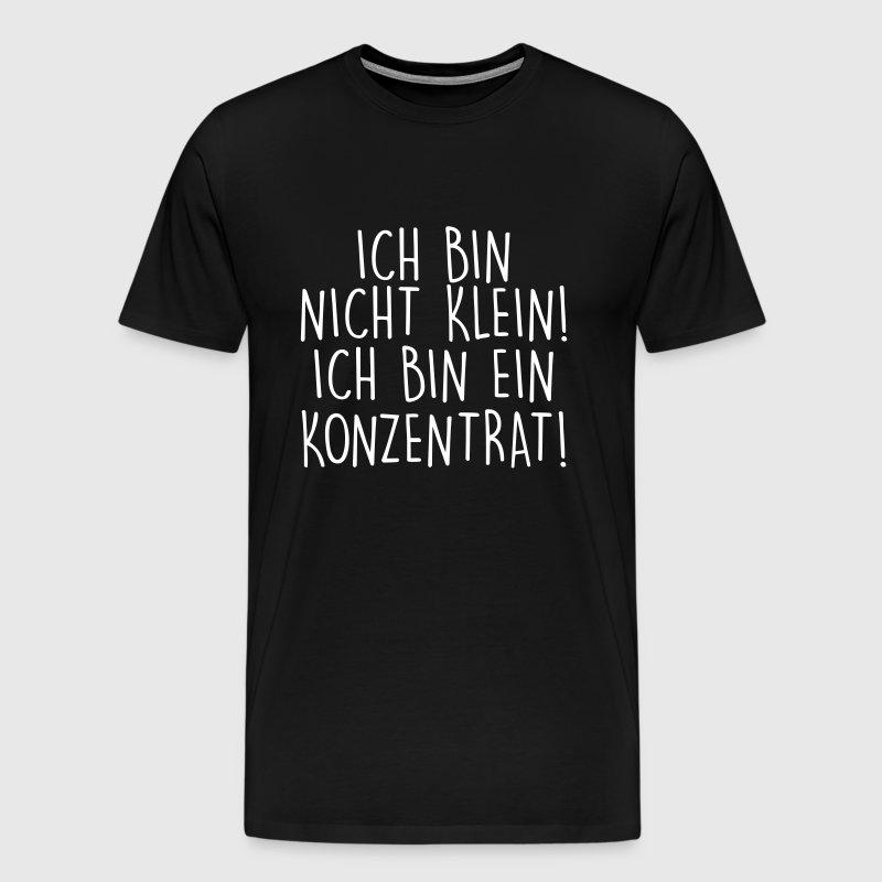 ich bin nicht klein ich bin ein konzentrat t shirt spreadshirt. Black Bedroom Furniture Sets. Home Design Ideas