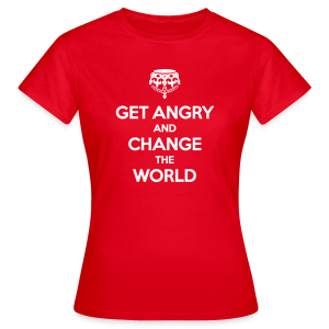 Get angry and change the world - Frauen T-Shirt