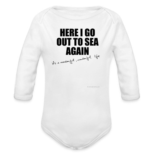 Here I go out to sea again Babygrow. - Organic Longsleeve Baby Bodysuit