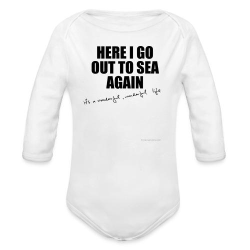 Here I go out to sea again Babygrow. - Organic Longsleeve Baby Bodysuit