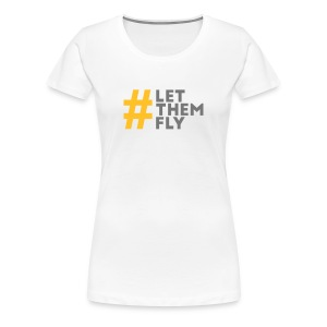 Let Them Fly Tshirt - Woman - Women's Premium T-Shirt