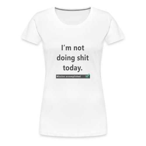 I'm not doing shit today - Dame T-shirt - Dame premium T-shirt