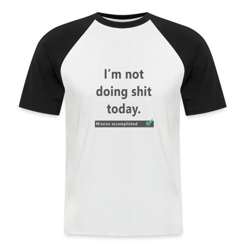 Kortærmet herre-baseballshirt - I'm not doing shit today - Kortærmet herre-baseballshirt