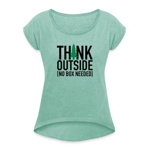 Think Outside - Women's T-shirt with rolled up sleeves