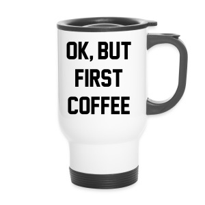 OK, BUT FIRST COFFEE // Thermo beker - Thermo mok