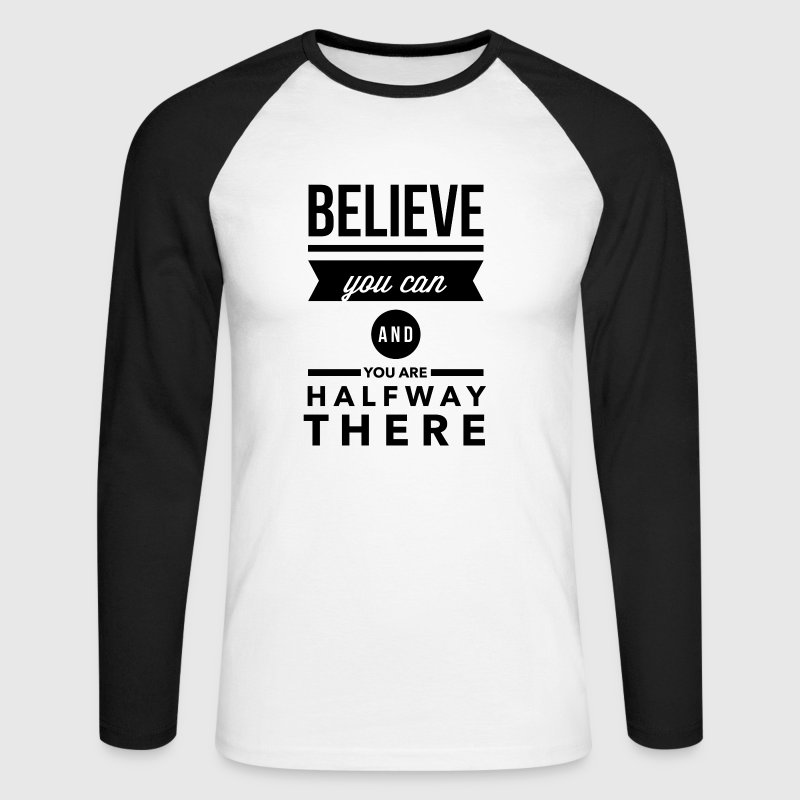 Believe you can and you are halfway there Long sleeve shirts - Men's Long Sleeve Baseball T-Shirt