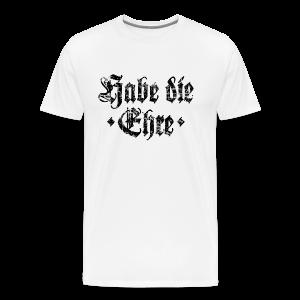 Habe die Ehre T-Shirt (Herren Weiß/Schwarz) - Männer Premium T-Shirt