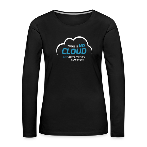There is no cloud, just other people's computers Langarmshirt Frauen - Frauen Premium Langarmshirt