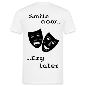 Smile now Cry later - Männer T-Shirt