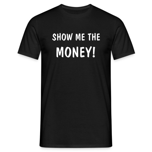 SHOW ME THE MONEY - Men's T-Shirt