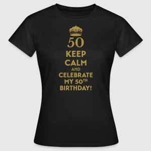 Keep calm and celebrate my 50. Birthday T-Shirts - Women's T-Shirt