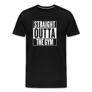 T-Shirts ~ Men's Premium T-Shirt ~ Straight Outta The Gym | Mens