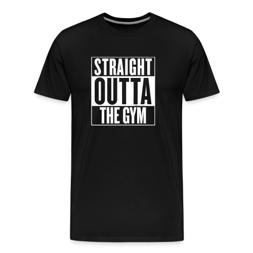 Straight Outta The Gym | Mens - Men's Premium T-Shirt