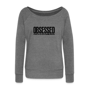 Obsessed | Womens - Women's Boat Neck Long Sleeve Top