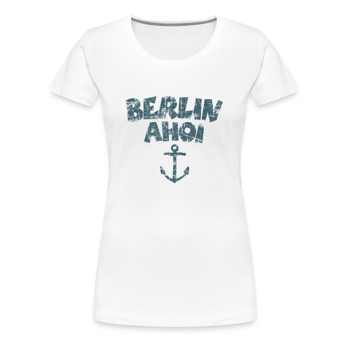 Berlin Ahoi Vintage Blau S-3XL T-Shirt - Frauen Premium T-Shirt