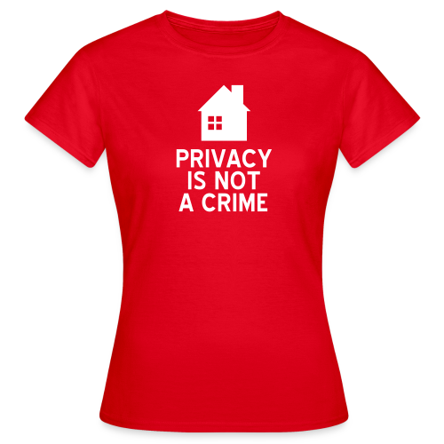 Privacy is not a crime - Frauen T-Shirt