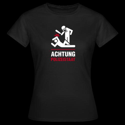 Achtung Polizeistaat - Frauen T-Shirt