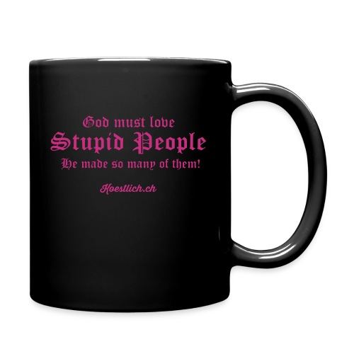 Good must love Stupid People, he made so many of them - MAGENTA - Tasse einfarbig