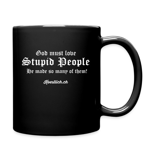 Good must love Stupid People, he made so many of them - WEISS - Tasse einfarbig