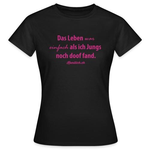 Das Leben war einfach als ich Jungs noch doof fand - MAGENTA - Frauen T-Shirt