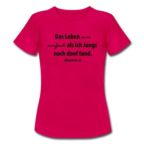 Das Leben war einfach als ich Jungs noch doof fand - SCHWARZ - Frauen T-Shirt