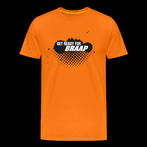 GET READY FOR BRAAP Shirt orange - Männer Premium T-Shirt