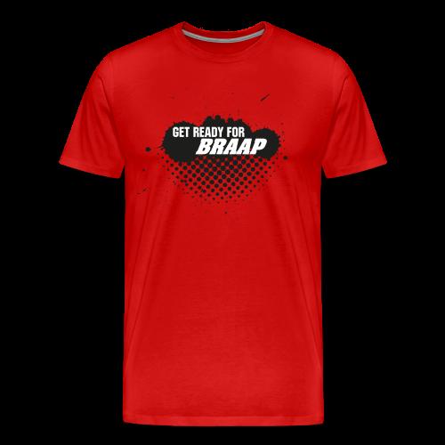 GET READY FOR BRAAP Shirt rot - Männer Premium T-Shirt