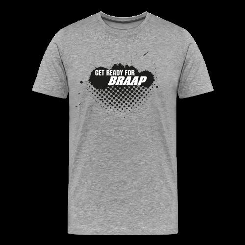 GET READY FOR BRAAP Shirt grau - Männer Premium T-Shirt