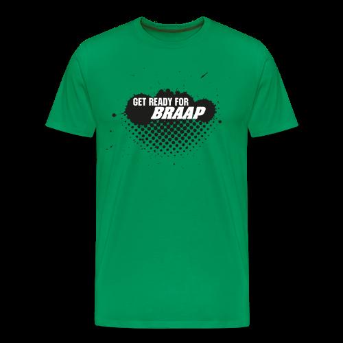 GET READY FOR BRAAP Shirt grün - Männer Premium T-Shirt
