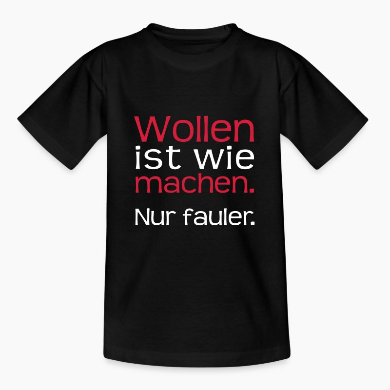 wollen ist wie machen nur fauler t shirt spreadshirt. Black Bedroom Furniture Sets. Home Design Ideas