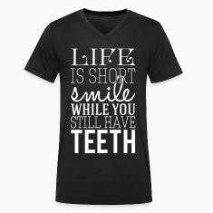 Life is short. smile while you still have teeth Tee shirts