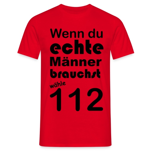 Wenn du echte Männer brauchst wähle 112 - Männer T-Shirt