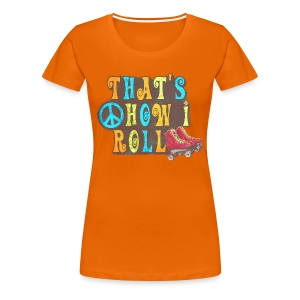 That's How I Roll - Women's Premium T-Shirt
