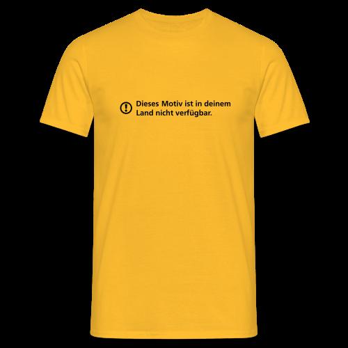 ... Motiv ist in deinem Land nicht verfügbar - Männer T-Shirt