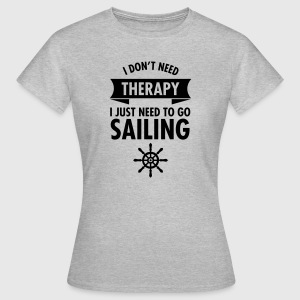 I Don't Need Therapy - I Just Have To Go Sailing T-Shirts - Frauen T-Shirt