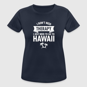 I Don't Need Therapy - I Just Need To Go To Hawaii T-Shirts - Frauen T-Shirt atmungsaktiv