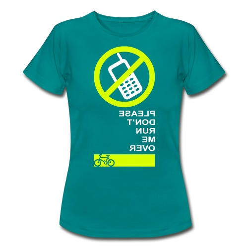 Please Don't Run Me Over - Women's T-Shirt