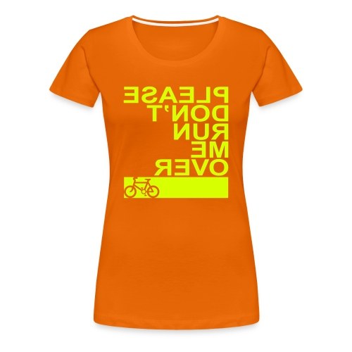 Please Don't Run Me Over - Women's Premium T-Shirt