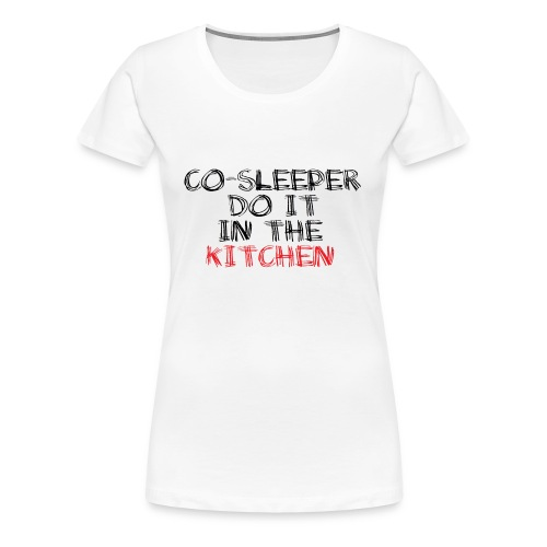 Co-sleeper do it in the kitchen - Frauen Premium T-Shirt
