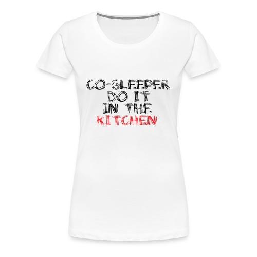 Co-sleeper do it in the kitchen - Frauen Premium T-Shirt