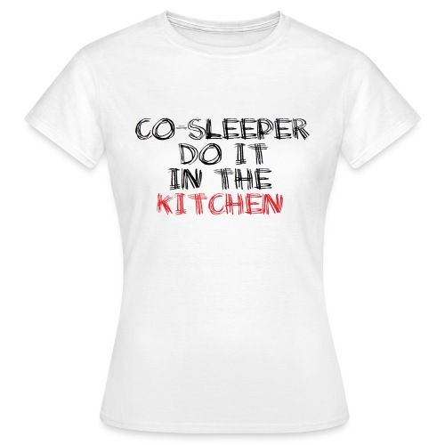 Cosleeper do it in the kitchen - Frauen T-Shirt