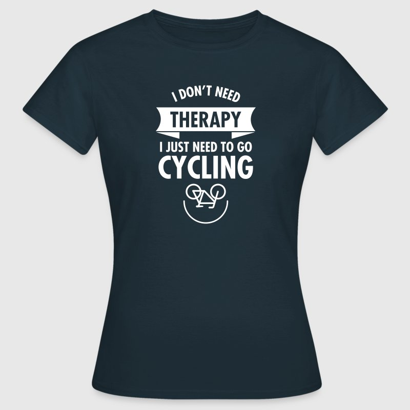 I Don't Need Therapy - I Just Need To Go Cycling Tee shirts - T-shirt Femme