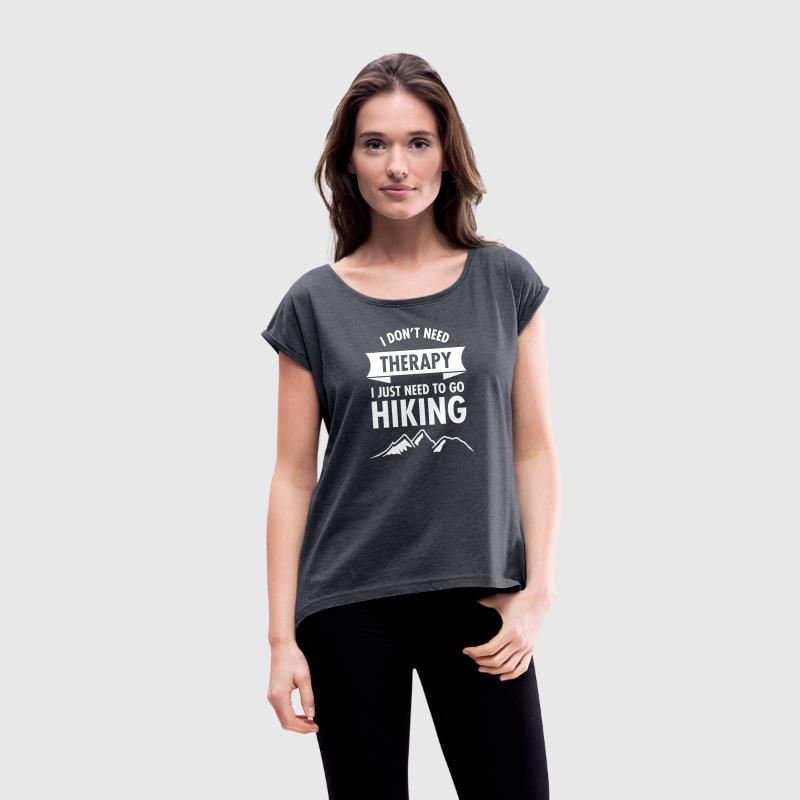 I Don't Need Therapy - I Just Need To Go Hiking T-Shirts - Frauen T-Shirt mit gerollten Ärmeln